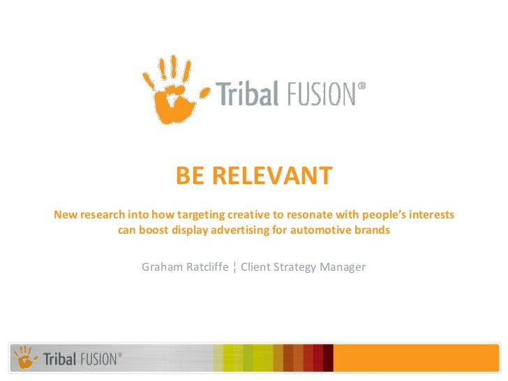 BE RELEVANTNew research into how targeting creative to resonate with people's interests           can boost display advert...