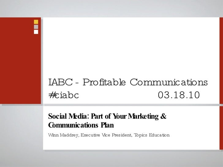 IABC - Profitable Communications #ciabc 03.18.10 <ul><li>Social Media: Part of Your Marketing & Communications Plan </li><...