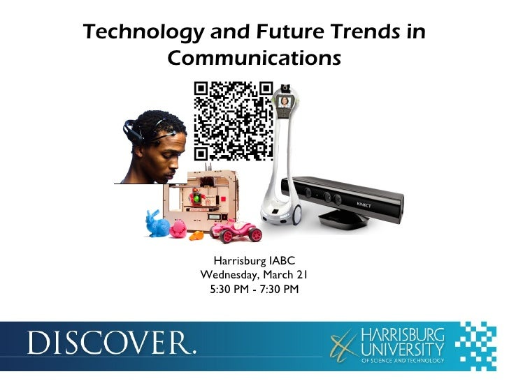 Technology and Future Trends in       Communications            Harrisburg IABC          Wednesday, March 21           5:3...