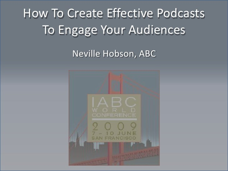 How To Create Effective Podcasts   To Engage Your Audiences         Neville Hobson, ABC