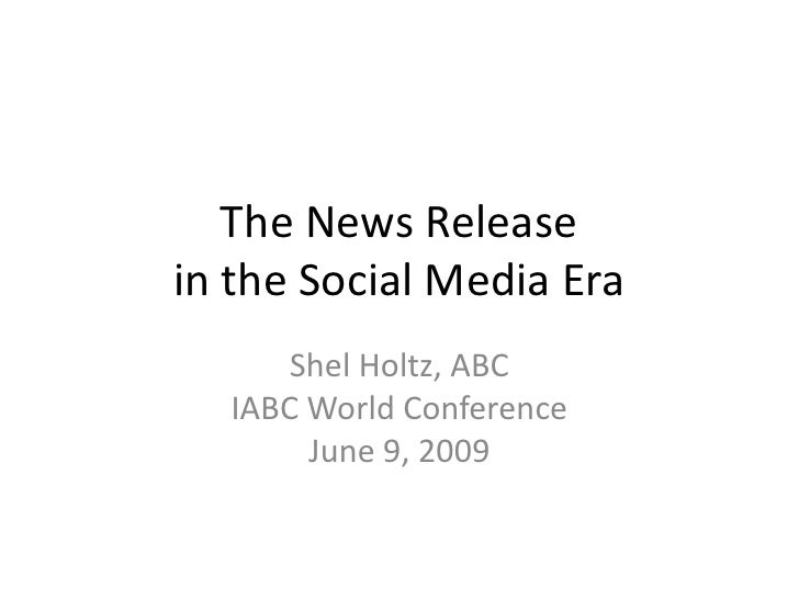 The News Release in the Social Media Era       Shel Holtz, ABC   IABC World Conference        June 9, 2009