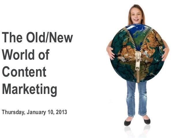 The Old/NewWorld ofContentMarketingThursday, January 10, 2013