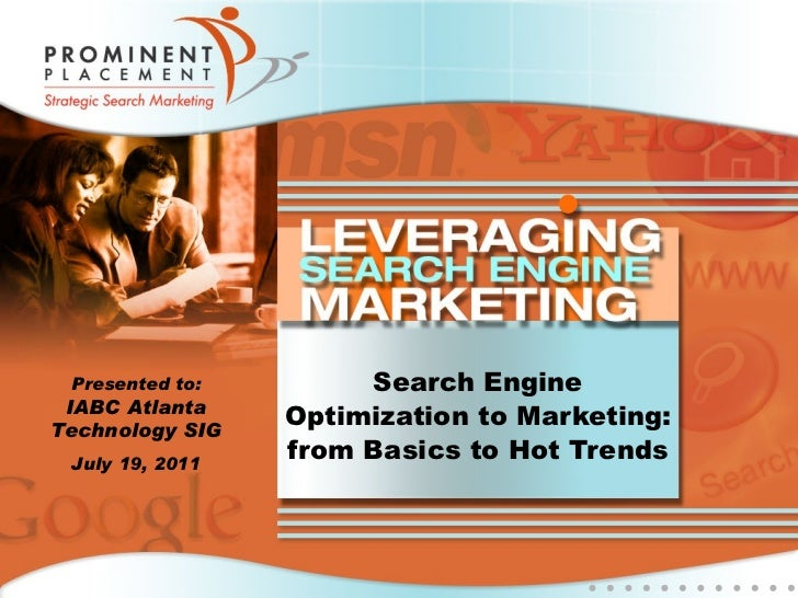 Search Engine Optimization to Marketing: from Basics to Hot Trends Presented to: IABC Atlanta Technology SIG July 19, 2011