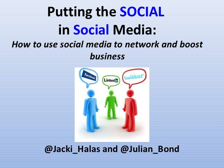 Putting the SOCIAL         in Social Media:How to use social media to network and boost                   business       @...