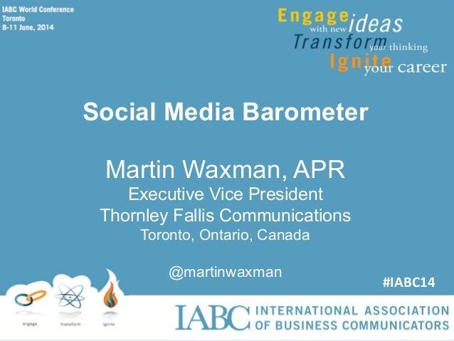 Social Media Barometer Martin Waxman, APR Executive Vice President Thornley Fallis Communications Toronto, Ontario, Canada...