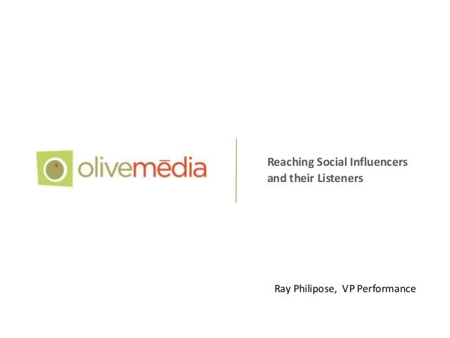 Reaching Social Influencers and their Listeners  Ray Philipose, VP Performance