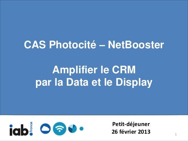 CAS Photocité – NetBooster     Amplifier le CRM  par la Data et le Display                  Petit-déjeuner                ...
