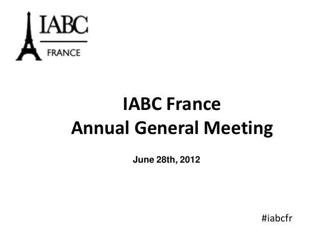 IABC FranceAnnual General Meeting      June 28th, 2012                        #iabcfr