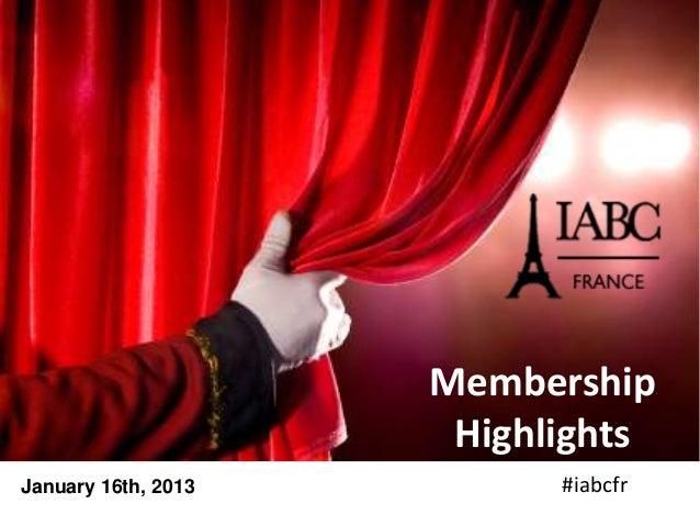 Membership                      HighlightsJanuary 16th, 2013         #iabcfr