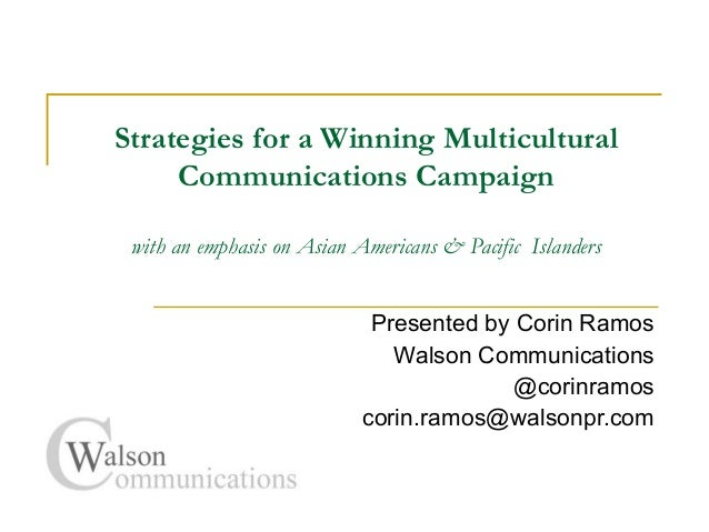 Strategies for a Winning MulticulturalCommunications Campaignwith an emphasis on Asian Americans & Pacific IslandersPresen...