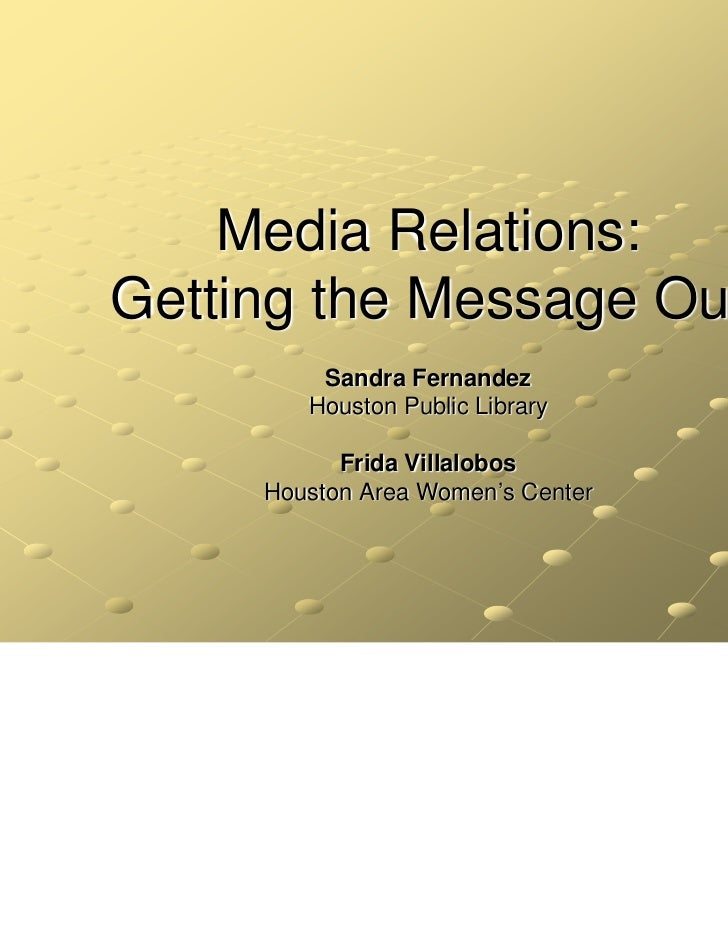 Media Relations -- Getting the Message Out