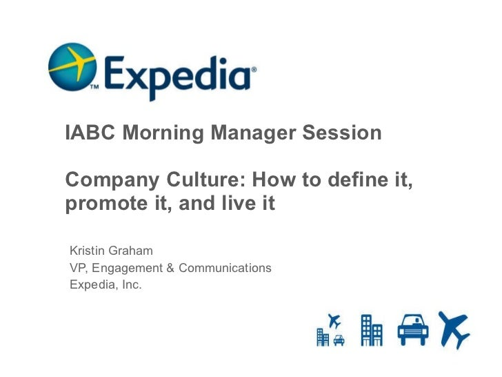 IABC Morning Manager Session Company Culture: How to define it, promote it, and live it Kristin Graham VP, Engagement & Co...