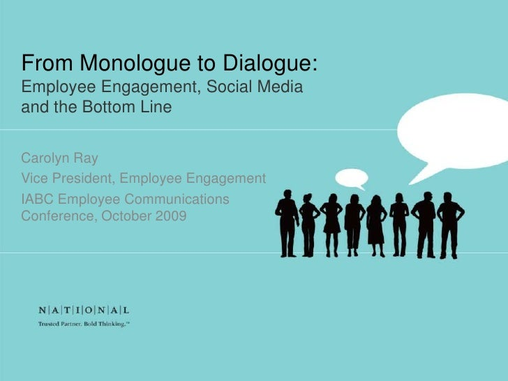 From Monologue to Dialogue: Employee Engagement, Social Media and the Bottom Line  Carolyn Ray Vice President, Employee En...