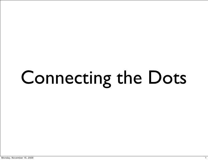 Connecting the Dots   Monday, November 16, 2009           1