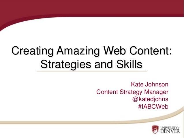 Creating Amazing Web Content: Strategies and Skills Kate Johnson Content Strategy Manager @katedjohns #IABCWeb