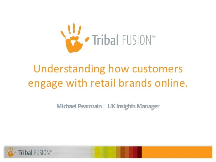 Michael Pearmain ¦ UK Insights Manager Understanding how customers engage with retail brands online.