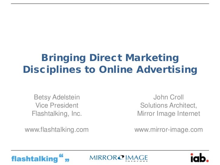 Bringing Direct MarketingDisciplines to Online Advertising   Betsy Adelstein          John Croll   Vice President       So...