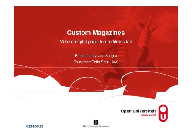 Custom Magazines Where digital page-turn editions fail Presented by: Jos Schijns Co-author: Edith Smit (UvA)