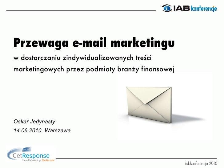 <ul><li>Przewaga e-mail marketingu </li></ul><ul><li>w dostarczaniu zindywidualizowanych treści </li></ul><ul><li>marketin...