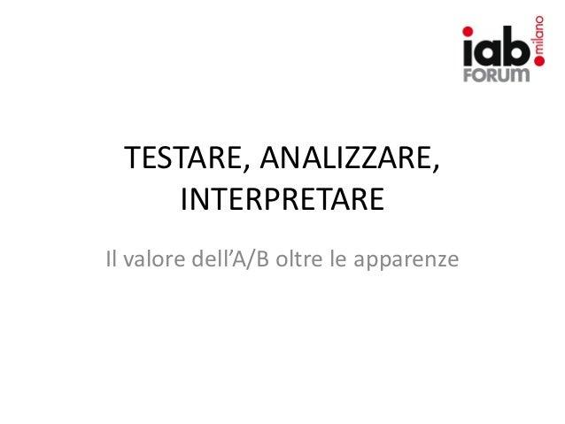 IAB Forum 2012 - Testare, analizzare, interpretare