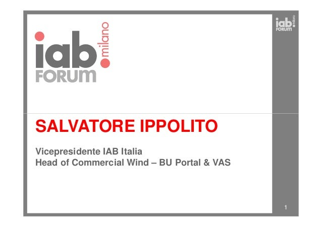 SALVATORE IPPOLITO 1 Vicepresidente IAB Italia Head of Commercial Wind – BU Portal & VAS