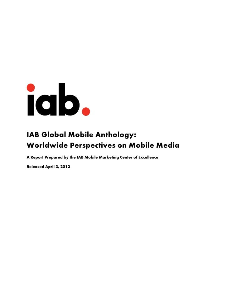IAB Global Mobile Anthology:Worldwide Perspectives on Mobile MediaA Report Prepared by the IAB Mobile Marketing Center of ...