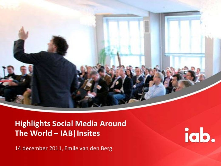 Highlights Social Media AroundThe World – IAB|Insites14 december 2011, Emile van den Berg