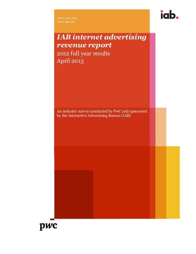 www.pwc.com www.iab.net IAB internet advertising revenue report 2012 full year results April 2013 An industry survey condu...
