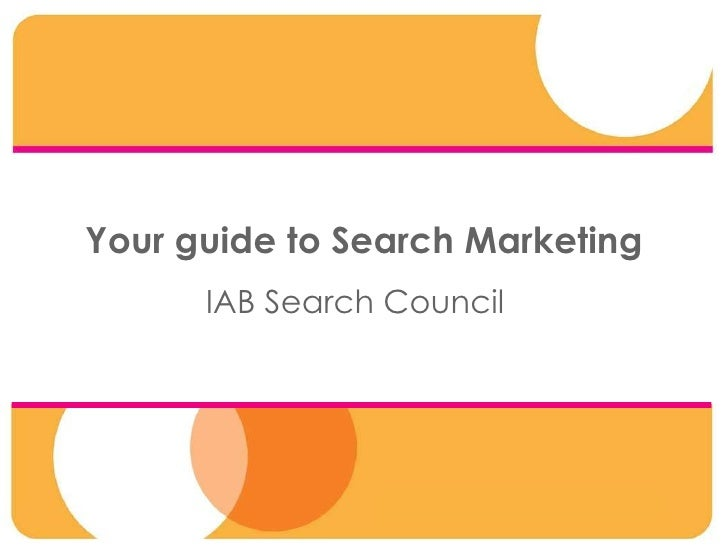 Your guide to Search Marketing IAB Search Council
