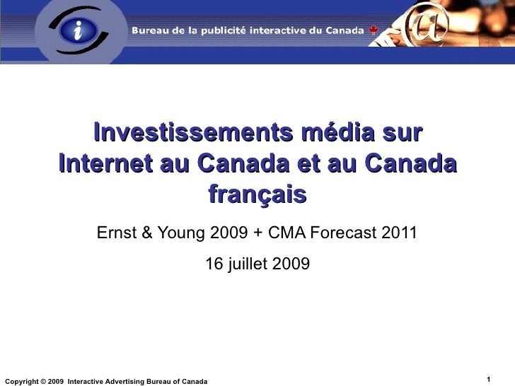 Investissements média sur Internet au Canada et au Canada français Ernst & Young 2009 + CMA Forecast 2011 16 juillet 2009