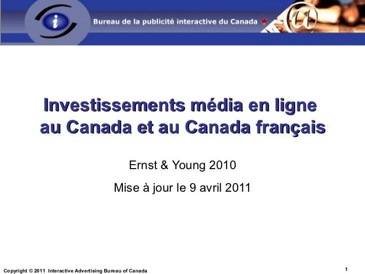 Investissements média en ligne  au Canada et au Canada français Ernst & Young 2010 Mise à jour le 9 avril 2011