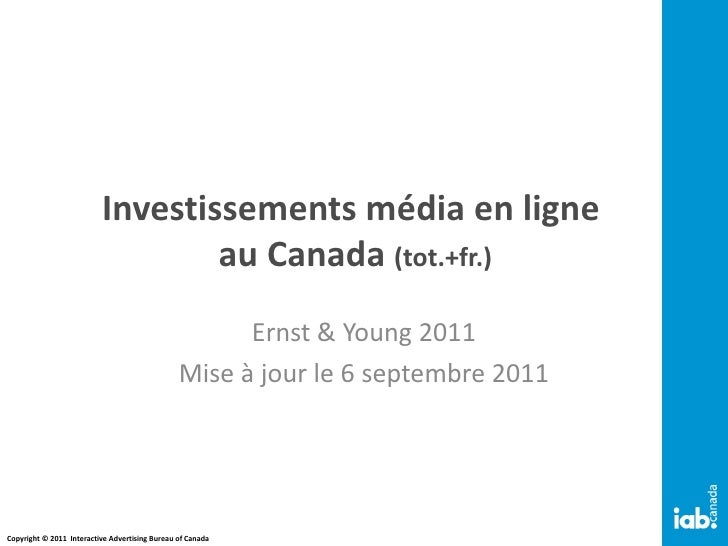 Investissements média en ligne  au Canada  (tot.+fr.) Ernst & Young 2011 Mise à jour le 6 septembre 2011