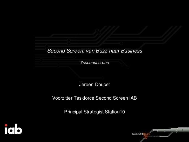 Second Screen: van Buzz naar Business              #secondscreen              Jeroen Doucet  Voorzitter Taskforce Second S...