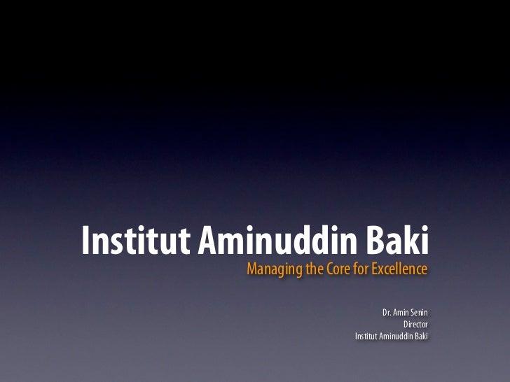 Institut AminuddinforBaki           Managing the Core Excellence                                        Dr. Amin Senin    ...