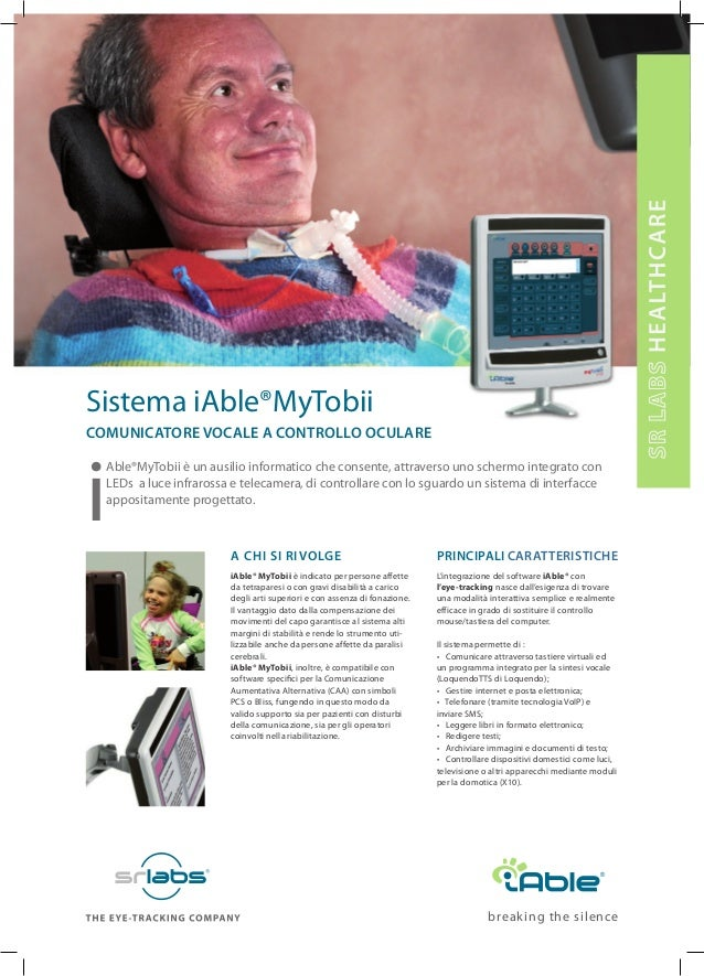 breaking the silence Sistema iAble®MyTobii Comunicatore Vocale a Controllo Oculare i Able®MyTobii è un ausilio informatico...