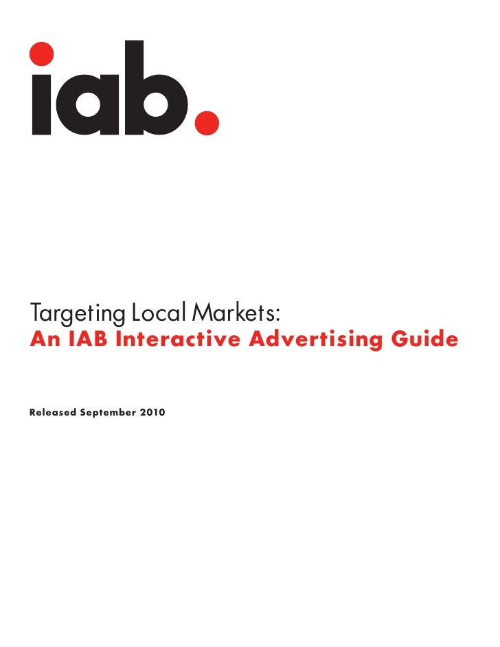 Targeting Local Markets:An IAB Interactive Advertising GuideReleased September 2010
