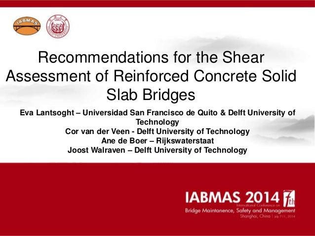 Recommendations for the Shear Assessment of Reinforced Concrete Solid Slab Bridges Eva Lantsoght – Universidad San Francis...