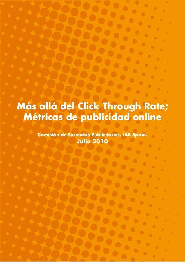 Más allá del Click Through Rate;Métricas de publicidad onlineComisión de Formatos Publicitarios. IAB Spain.Julio 2010