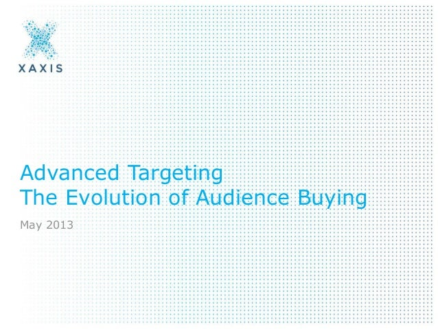 Advanced TargetingThe Evolution of Audience BuyingMay 2013