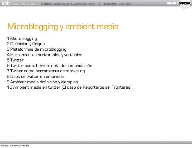 Módulo: Microblogging y ambient media   |   Docente: Ana Aldea     Microblogging y ambient media    1.Microblogging    2.D...