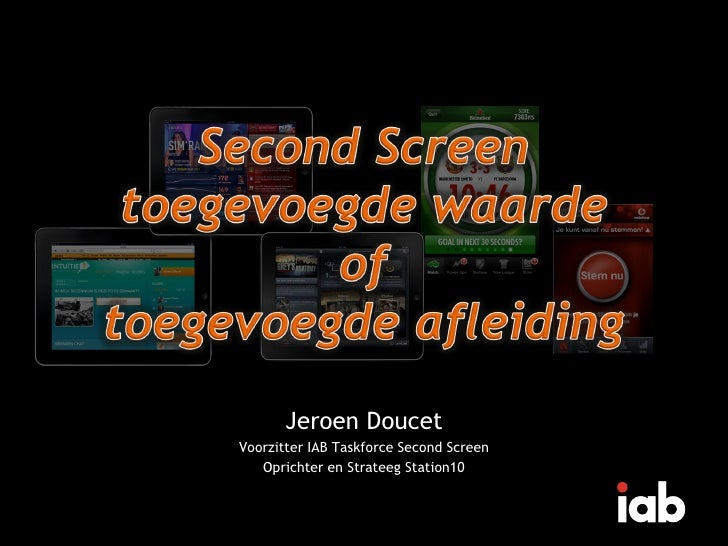 Jeroen DoucetVoorzitter IAB Taskforce Second Screen   Oprichter en Strateeg Station10