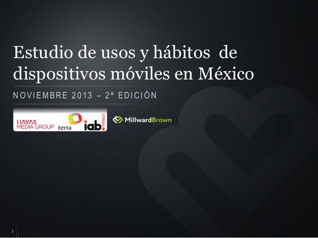 Estudio de usos y hábitos de dispositivos móviles en México NOVIEMBRE 2013 – 2ª EDICIÓN  1