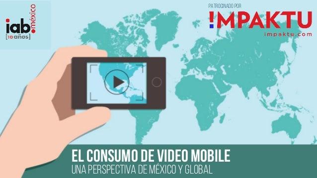 EL CONSUMO DE VIDEO MOBILE UNA PERSPECTIVA DE MÉXICO Y GLOBAL PATROCINADO POR