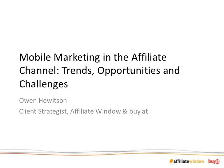 Mobile Marketing in the Affiliate Channel: Trends, Opportunities and Challenges<br />Owen Hewitson<br />Client Strategist,...