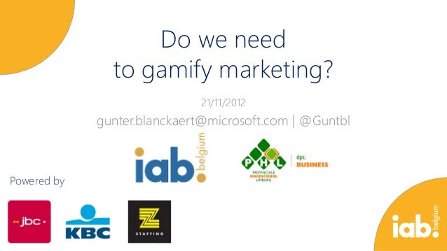 Do we need               to gamify marketing?                             21/11/2012             gunter.blanckaert@microso...