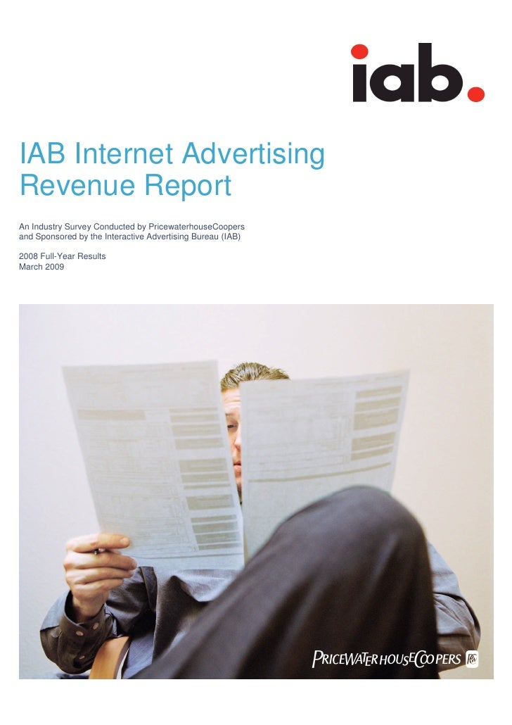IAB Internet Advertising Revenue Report An Industry Survey Conducted by PricewaterhouseCoopers and Sponsored by the Intera...