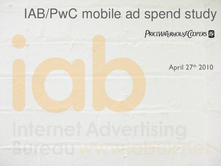 IAB/PwC mobile ad spend study April 27 th  2010