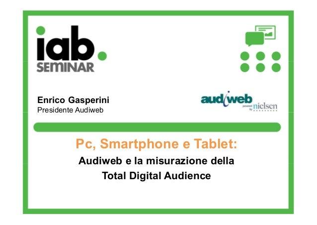 Enrico Gasperini Presidente Audiweb  Pc, Smartphone e Tablet: Audiweb e la misurazione della Total Digital Audience