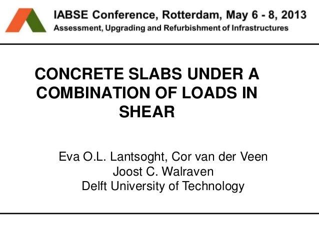 CONCRETE SLABS UNDER ACOMBINATION OF LOADS INSHEAREva Lantsoght, Cor van der Veen, Joost WalravenEva O.L. Lantsoght, Cor v...