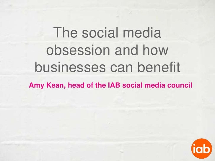 The social media obsession and how businesses can benefit<br />Amy Kean, head of the IAB social media council<br />
